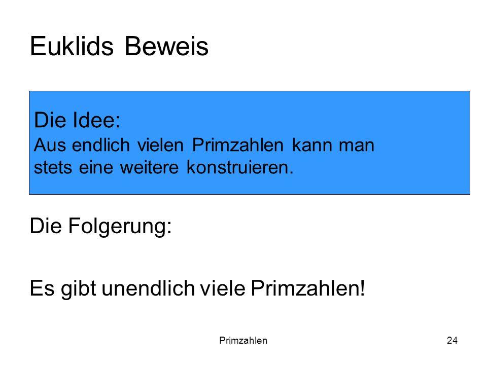 Euklids Beweis Die Idee: Die Folgerung: