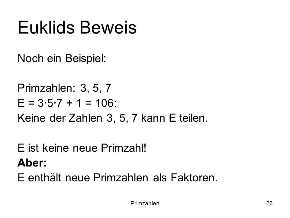 Euklids Beweis Noch ein Beispiel: Primzahlen: 3, 5, 7