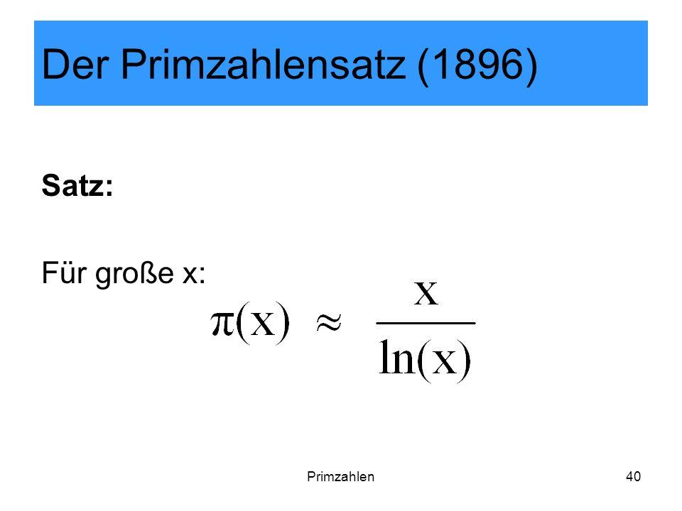 Der Primzahlensatz (1896) Satz: Für große x: Primzahlen