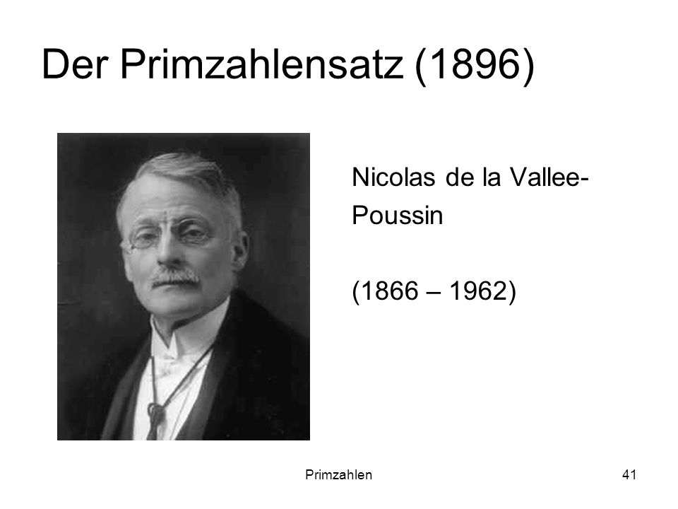Der Primzahlensatz (1896) Nicolas de la Vallee- Poussin (1866 – 1962)