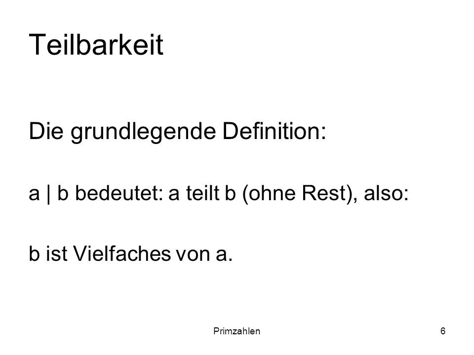 Teilbarkeit Die grundlegende Definition: