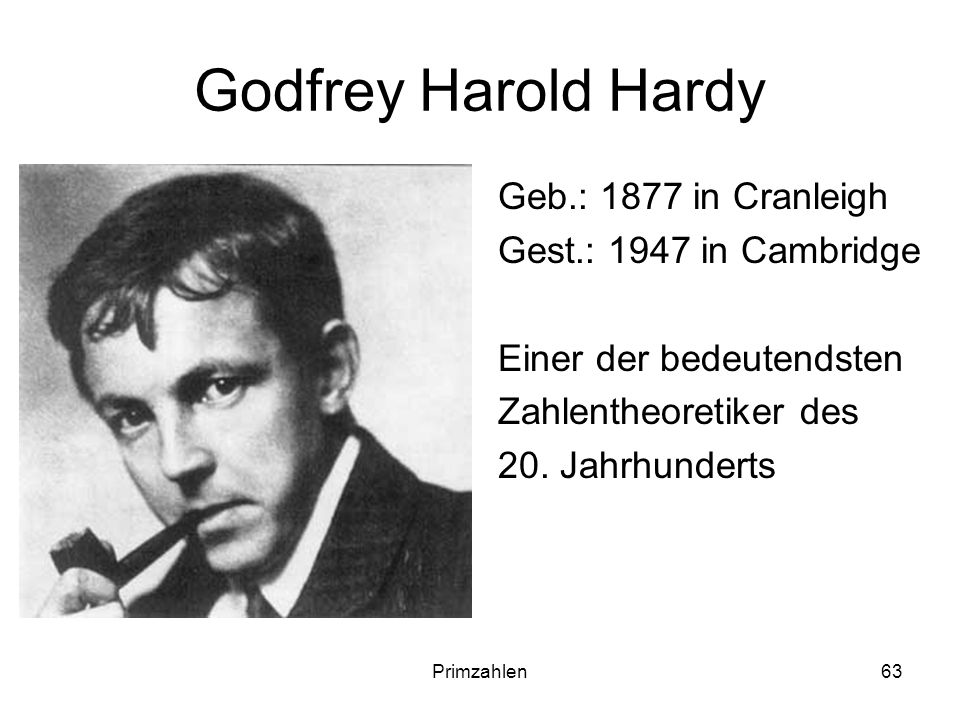 Godfrey Harold Hardy Geb.: 1877 in Cranleigh Gest.: 1947 in Cambridge