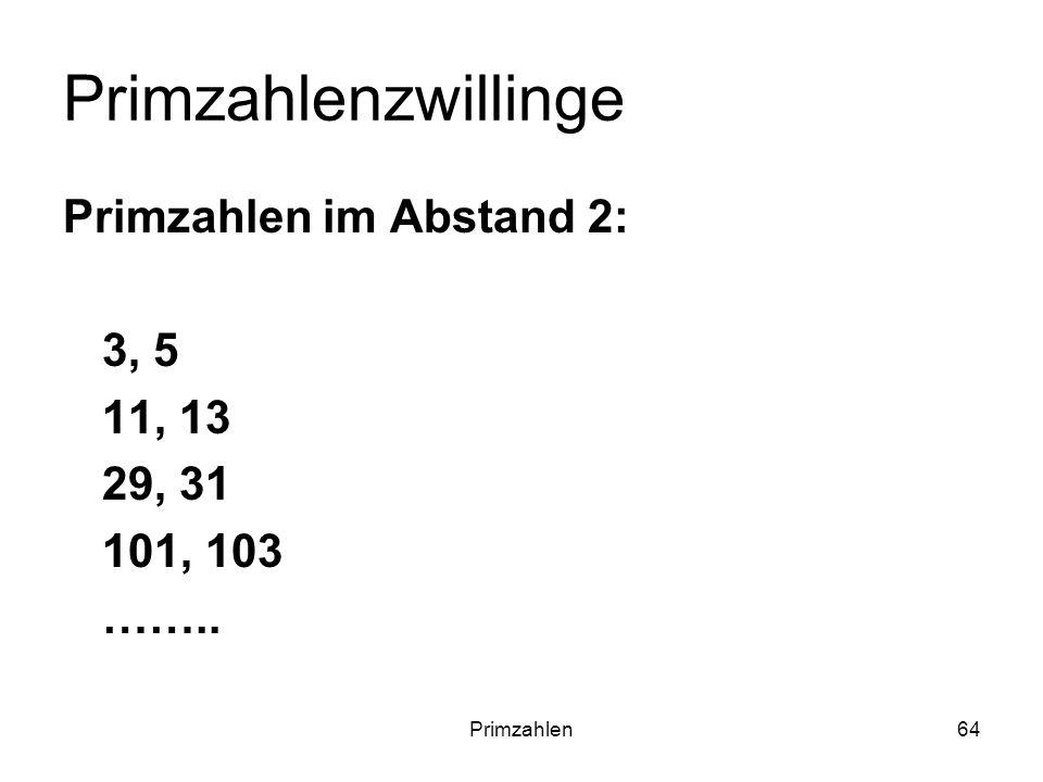 Primzahlenzwillinge Primzahlen im Abstand 2: 3, 5 11, 13 29, 31
