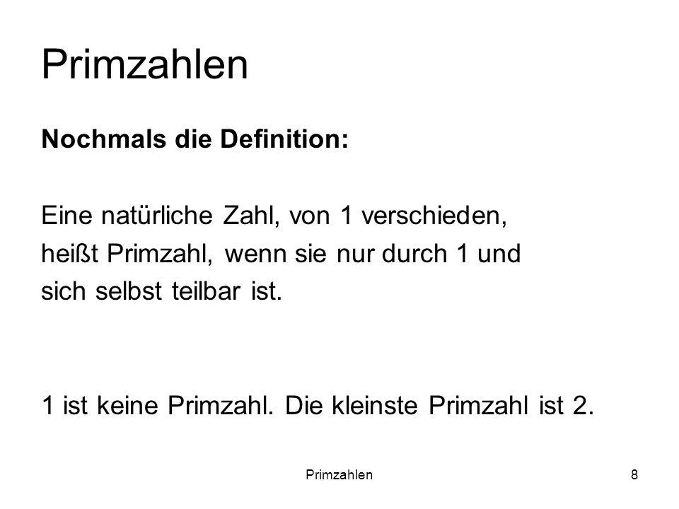 Primzahlen Nochmals die Definition: