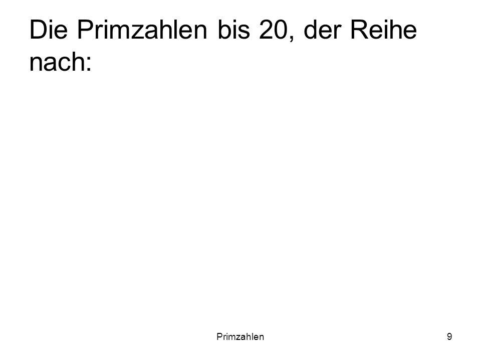 Die Primzahlen bis 20, der Reihe nach: