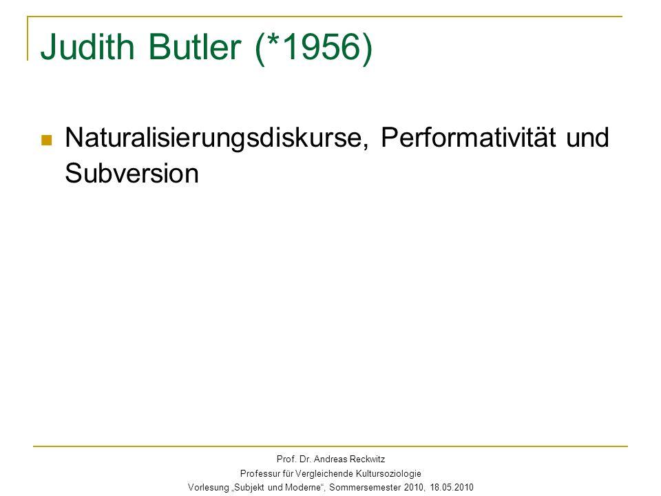 Judith Butler (*1956) Naturalisierungsdiskurse, Performativität und Subversion. Prof. Dr. Andreas Reckwitz.