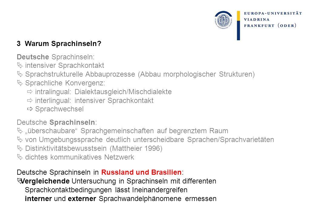 3 Warum Sprachinseln Deutsche Sprachinseln:  intensiver Sprachkontakt.  Sprachstrukturelle Abbauprozesse (Abbau morphologischer Strukturen)