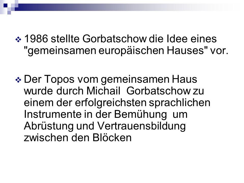 1986 stellte Gorbatschow die Idee eines gemeinsamen europäischen Hauses vor.