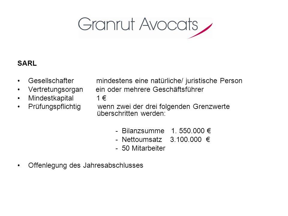 SARL Gesellschafter mindestens eine natürliche/ juristische Person. Vertretungsorgan ein oder mehrere Geschäftsführer.