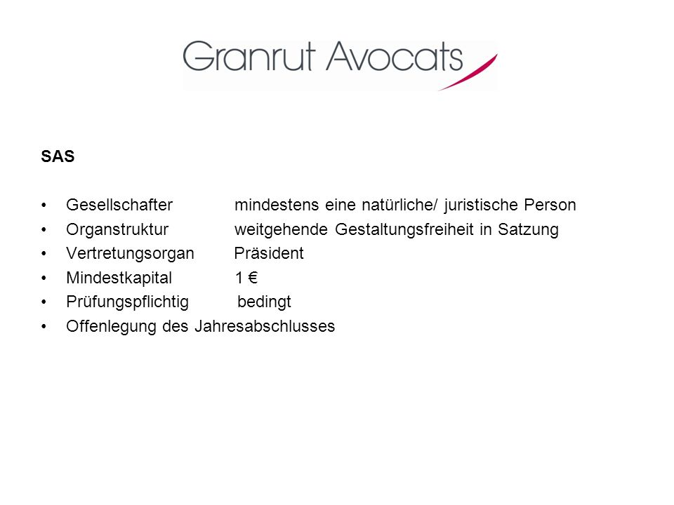 SAS Gesellschafter mindestens eine natürliche/ juristische Person. Organstruktur weitgehende Gestaltungsfreiheit in Satzung.