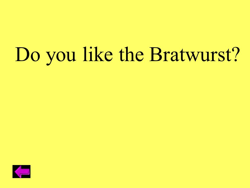 Do you like the Bratwurst