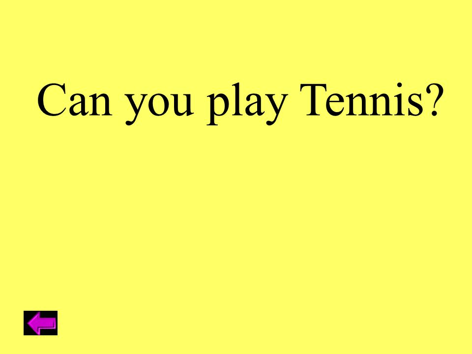 Can you play Tennis