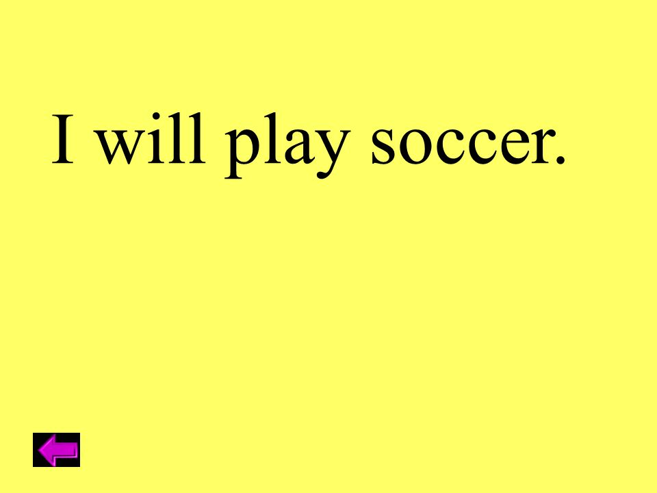 I will play soccer.