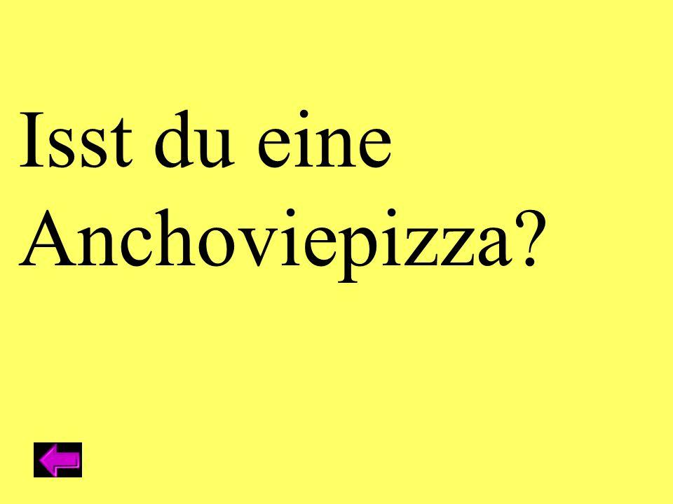 Isst du eine Anchoviepizza
