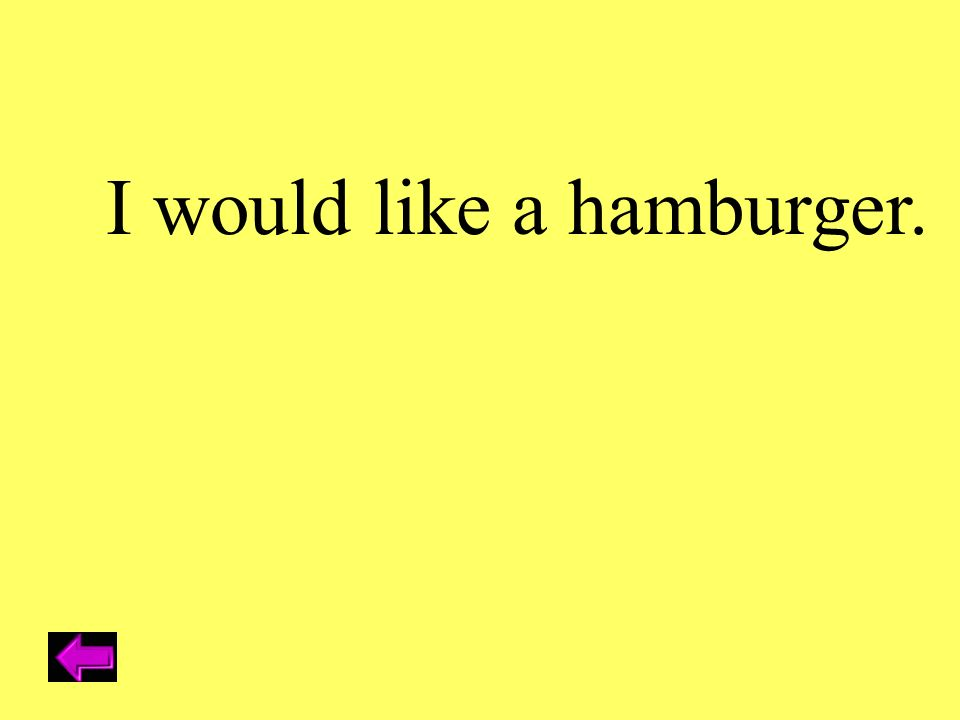 I would like a hamburger.