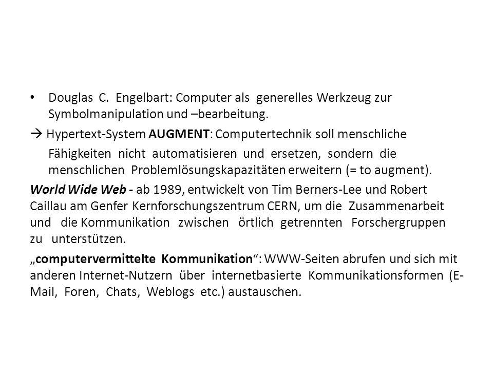 Douglas C. Engelbart: Computer als generelles Werkzeug zur Symbolmanipulation und –bearbeitung.