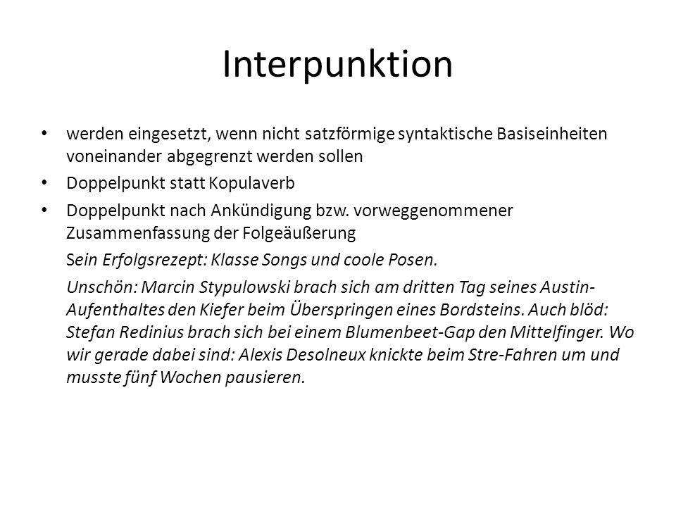 Interpunktion werden eingesetzt, wenn nicht satzförmige syntaktische Basiseinheiten voneinander abgegrenzt werden sollen.