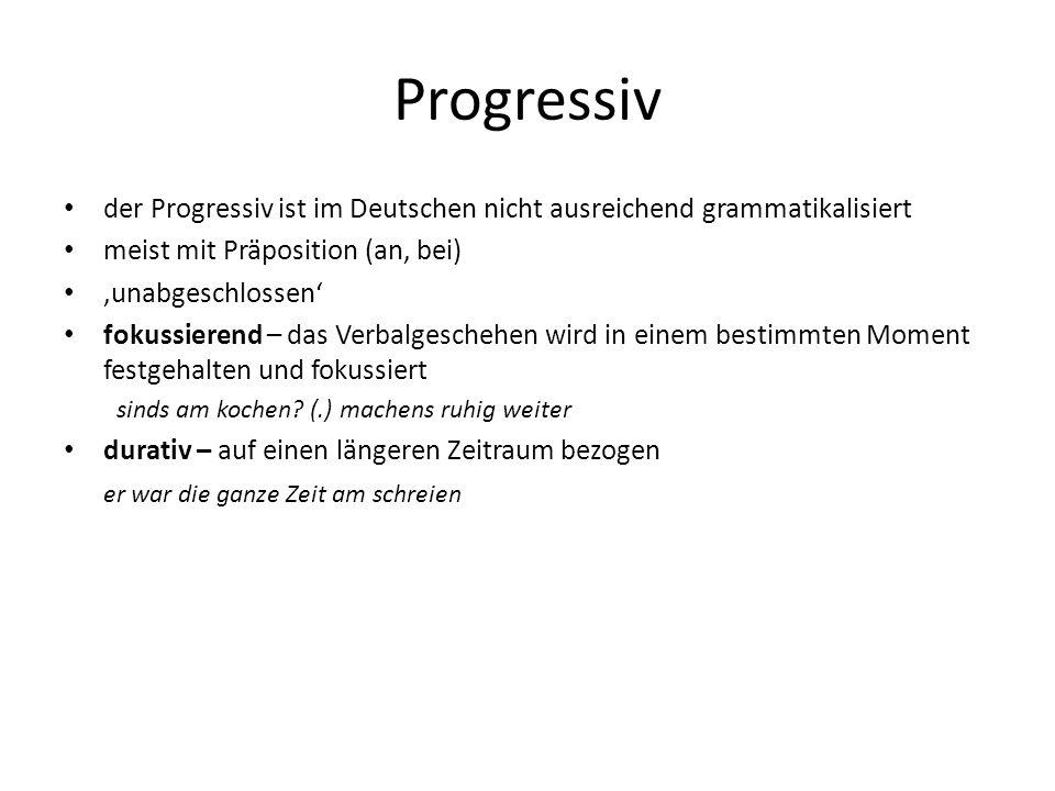 Progressiv der Progressiv ist im Deutschen nicht ausreichend grammatikalisiert. meist mit Präposition (an, bei)
