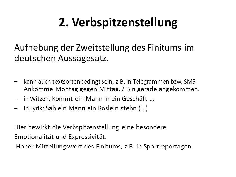 2. Verbspitzenstellung Aufhebung der Zweitstellung des Finitums im deutschen Aussagesatz.