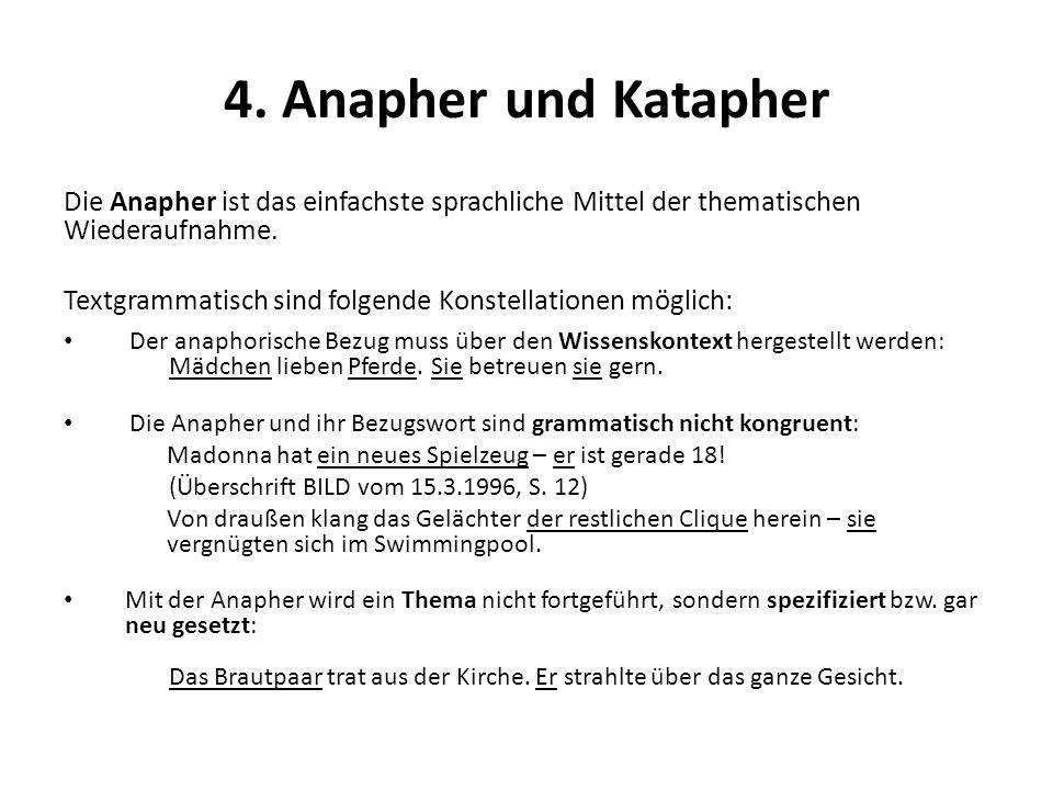 4. Anapher und Katapher Die Anapher ist das einfachste sprachliche Mittel der thematischen Wiederaufnahme.