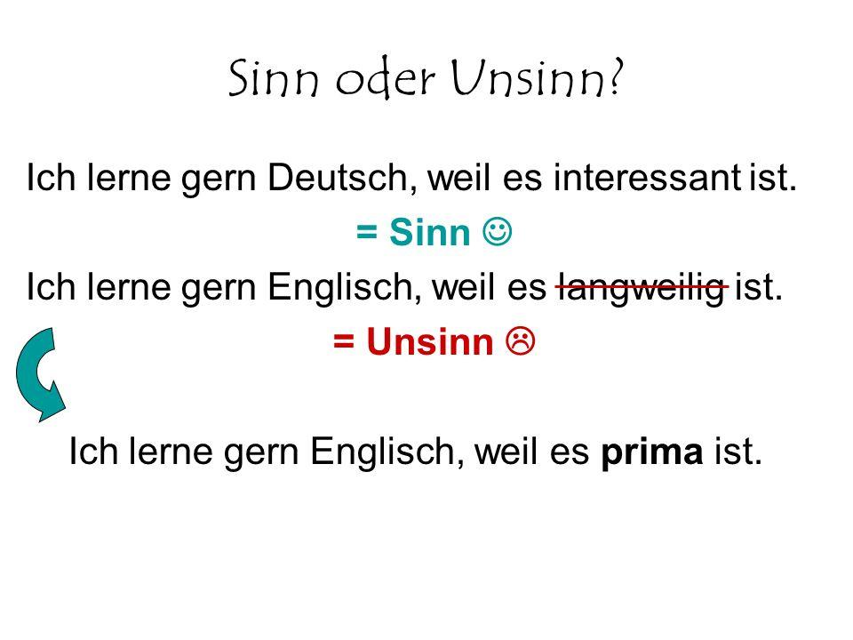 Sinn oder Unsinn Ich lerne gern Deutsch, weil es interessant ist.