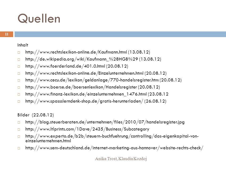 Quellen Inhalt. http://www.rechtslexikon-online.de/Kaufmann.html (13.08.12) http://de.wikipedia.org/wiki/Kaufmann_%28HGB%29 (13.08.12)