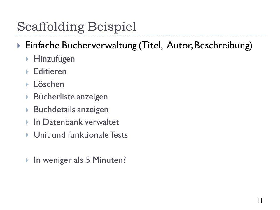 Scaffolding Beispiel Einfache Bücherverwaltung (Titel, Autor, Beschreibung) Hinzufügen. Editieren.