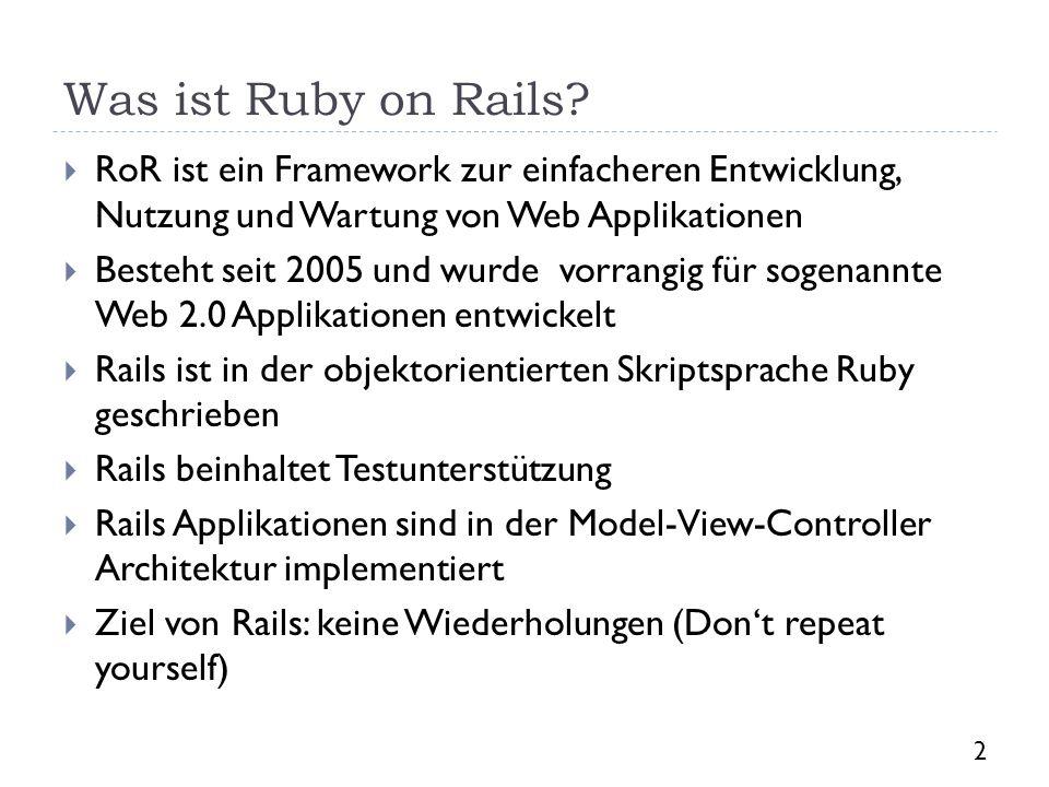 Was ist Ruby on Rails RoR ist ein Framework zur einfacheren Entwicklung, Nutzung und Wartung von Web Applikationen.