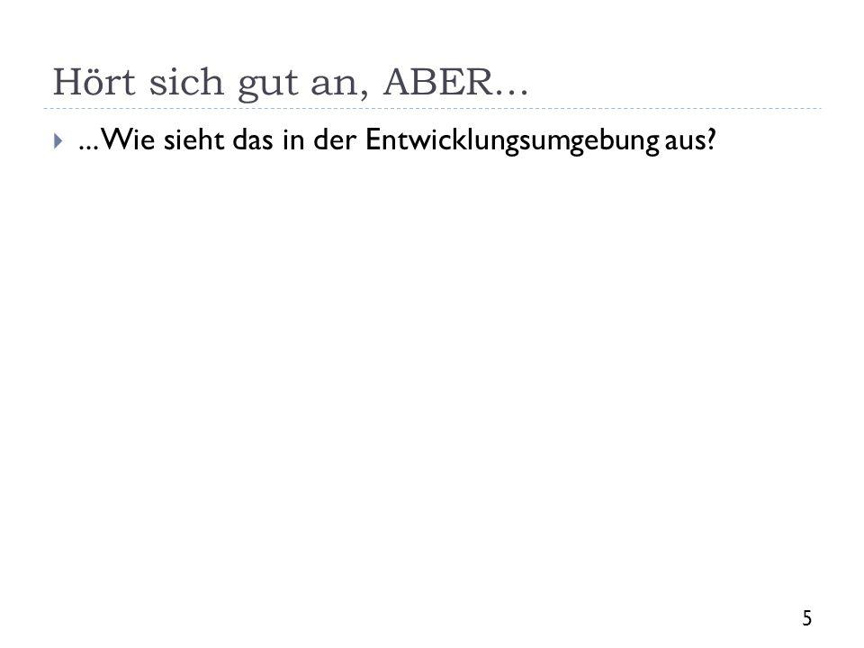 Hört sich gut an, ABER... ... Wie sieht das in der Entwicklungsumgebung aus