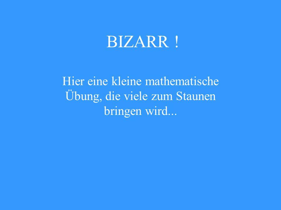 BIZARR ! Hier eine kleine mathematische Übung, die viele zum Staunen bringen wird...