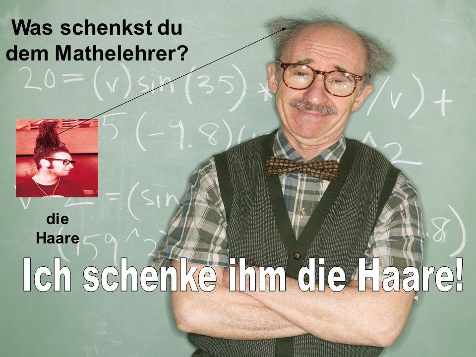 Was schenkst du dem Mathelehrer