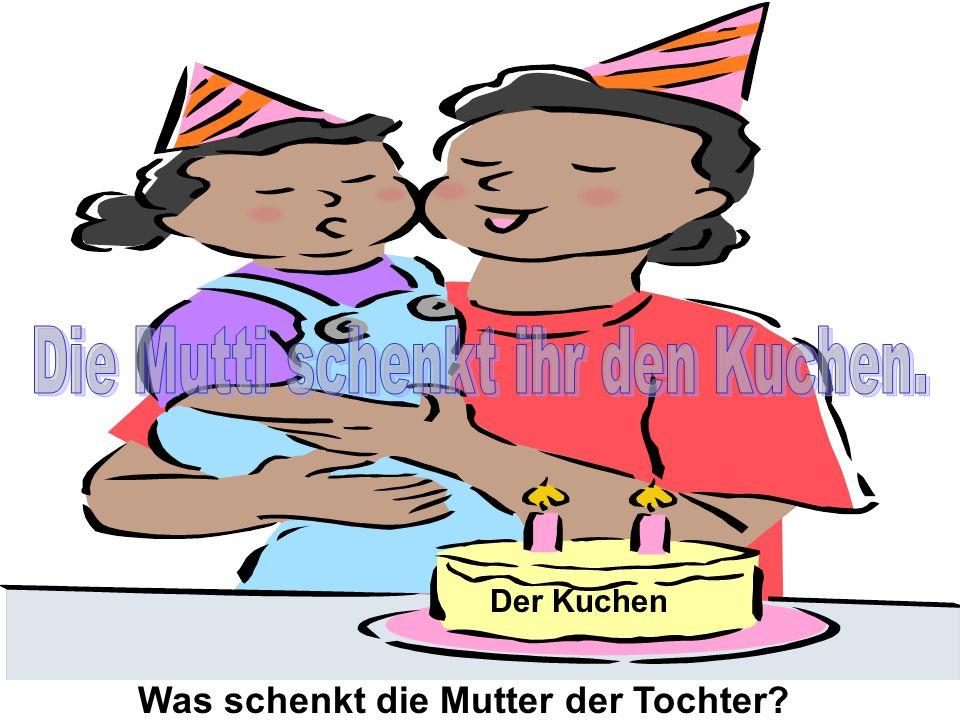 Die Mutti schenkt ihr den Kuchen.