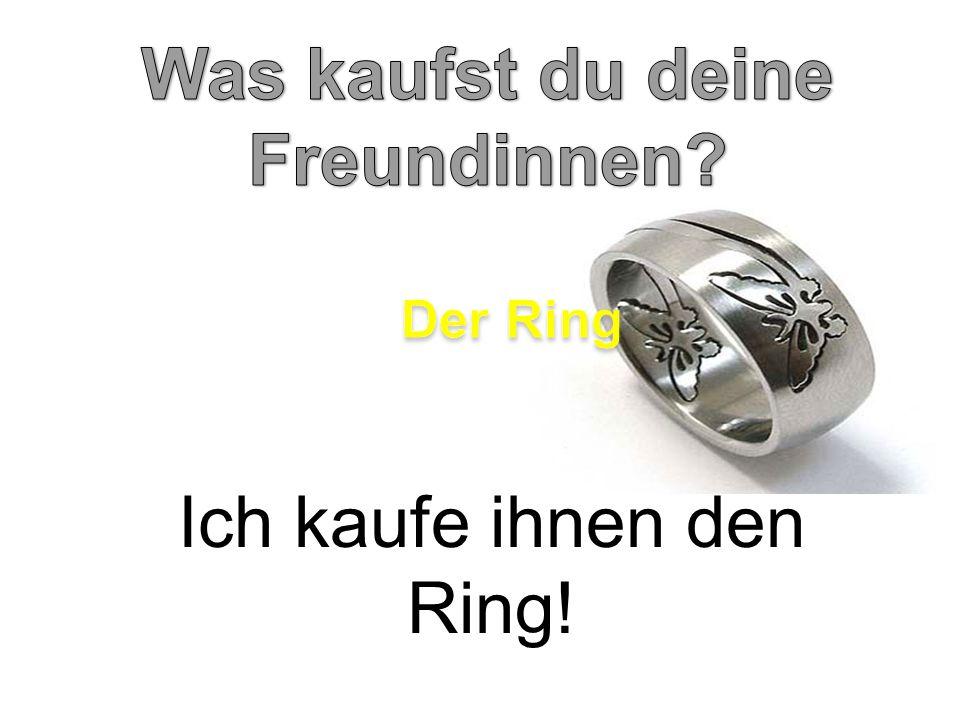 Ich kaufe ihnen den Ring!