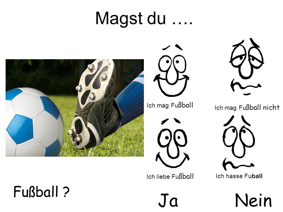 Magst du …. Ja Nein Fußball Ich mag Fußball Ich mag Fußball nicht