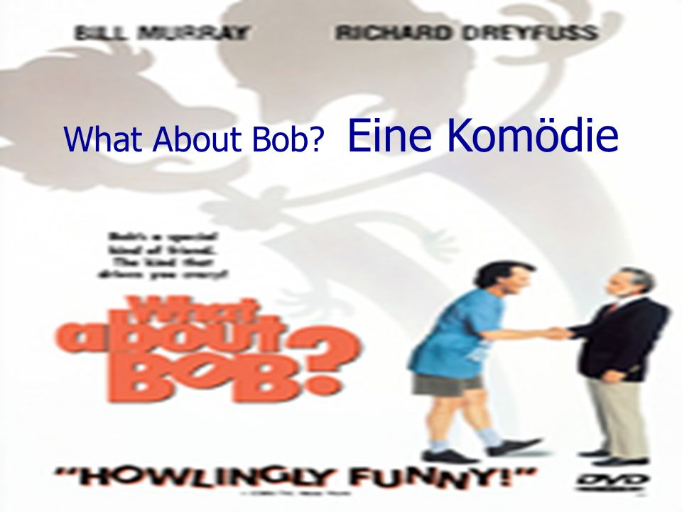 What About Bob Eine Komödie