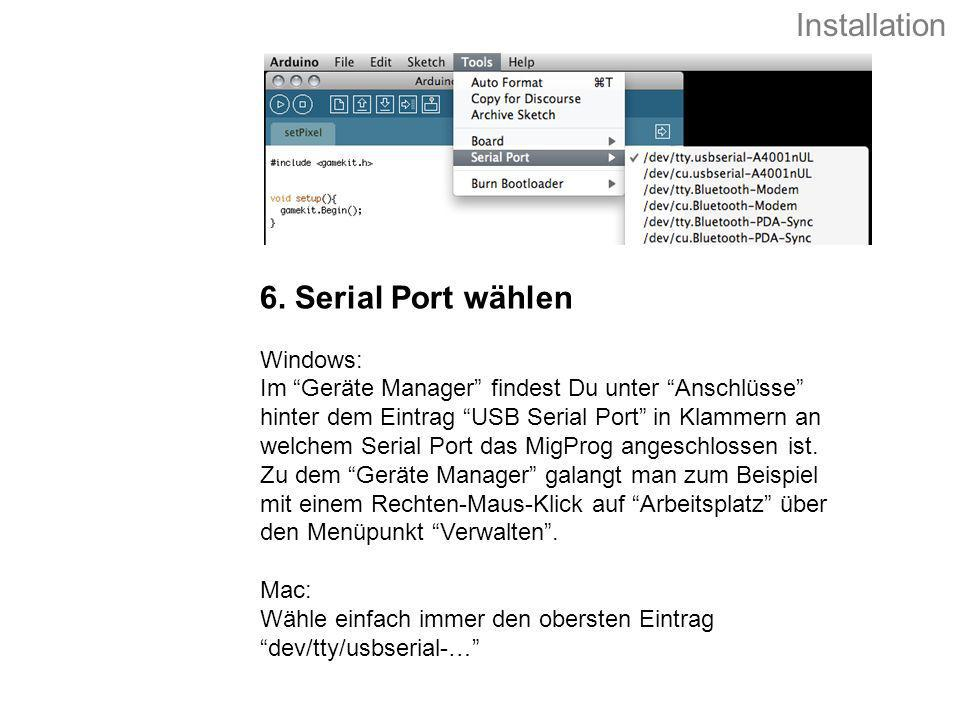 Installation 6. Serial Port wählen Windows: