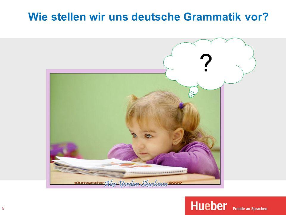 Wie stellen wir uns deutsche Grammatik vor