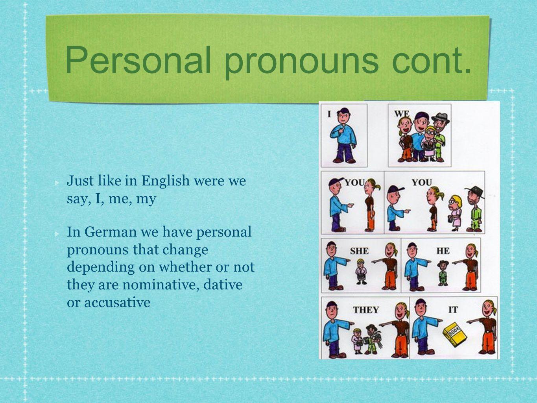 Personal pronouns cont.