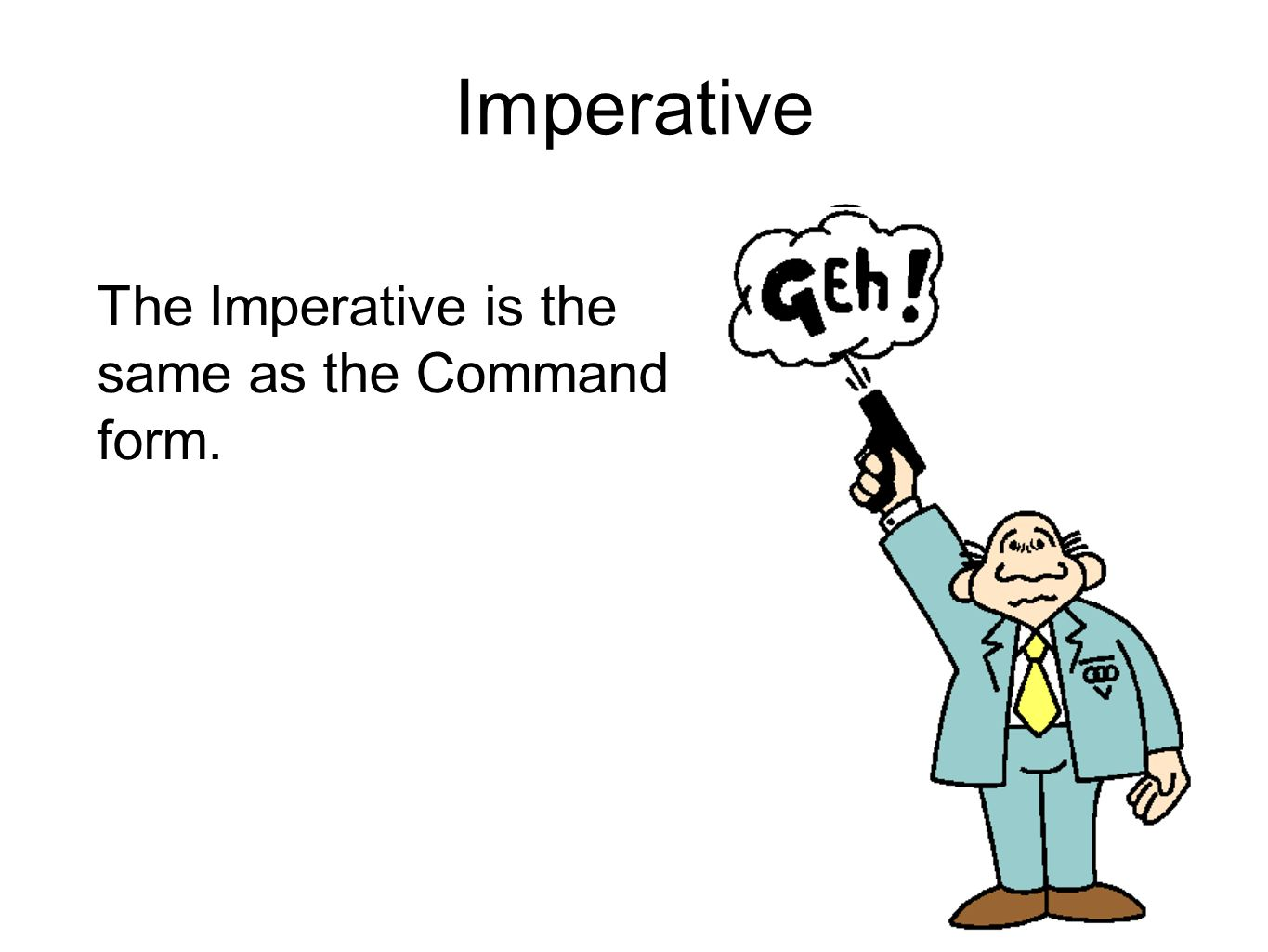 Imperative The Imperative is the same as the Command form.