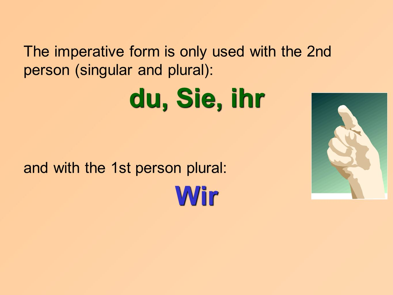 The imperative form is only used with the 2nd person (singular and plural):
