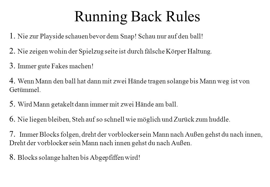 Running Back Rules 1. Nie zur Playside schauen bevor dem Snap! Schau nur auf den ball!