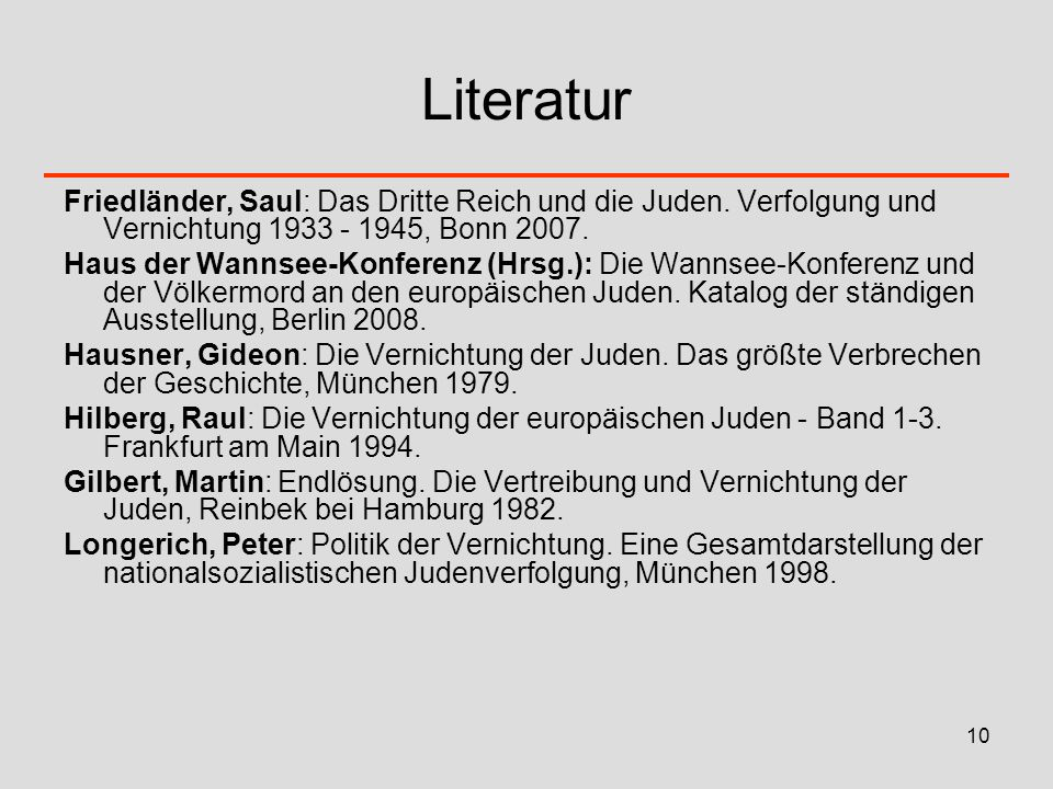 Literatur Friedländer, Saul: Das Dritte Reich und die Juden. Verfolgung und Vernichtung 1933 - 1945, Bonn 2007.