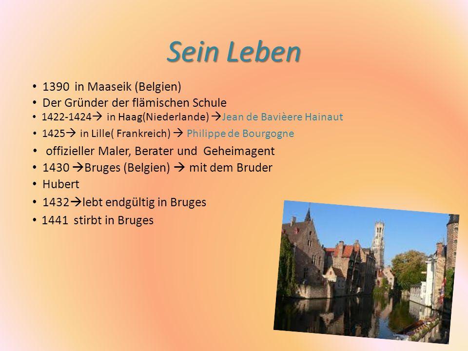 Sein Leben 1390 in Maaseik (Belgien) Der Gründer der flämischen Schule