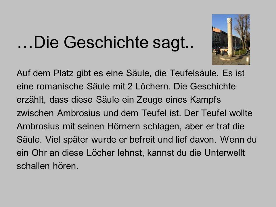 …Die Geschichte sagt.. Auf dem Platz gibt es eine Säule, die Teufelsäule. Es ist. eine romanische Säule mit 2 Löchern. Die Geschichte.