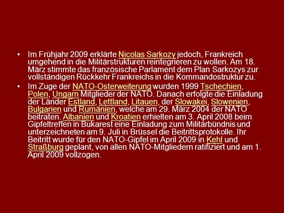 Im Frühjahr 2009 erklärte Nicolas Sarkozy jedoch, Frankreich umgehend in die Militärstrukturen reintegrieren zu wollen. Am 18. März stimmte das französische Parlament dem Plan Sarkozys zur vollständigen Rückkehr Frankreichs in die Kommandostruktur zu.