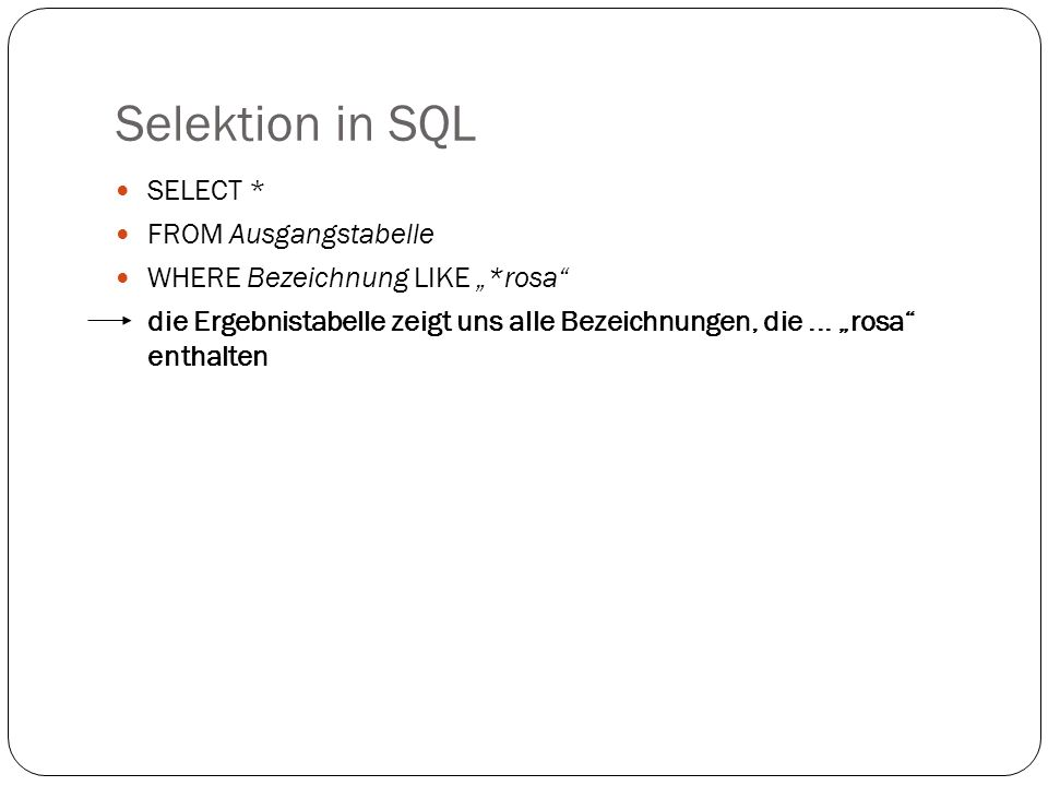 Selektion in SQL SELECT * FROM Ausgangstabelle