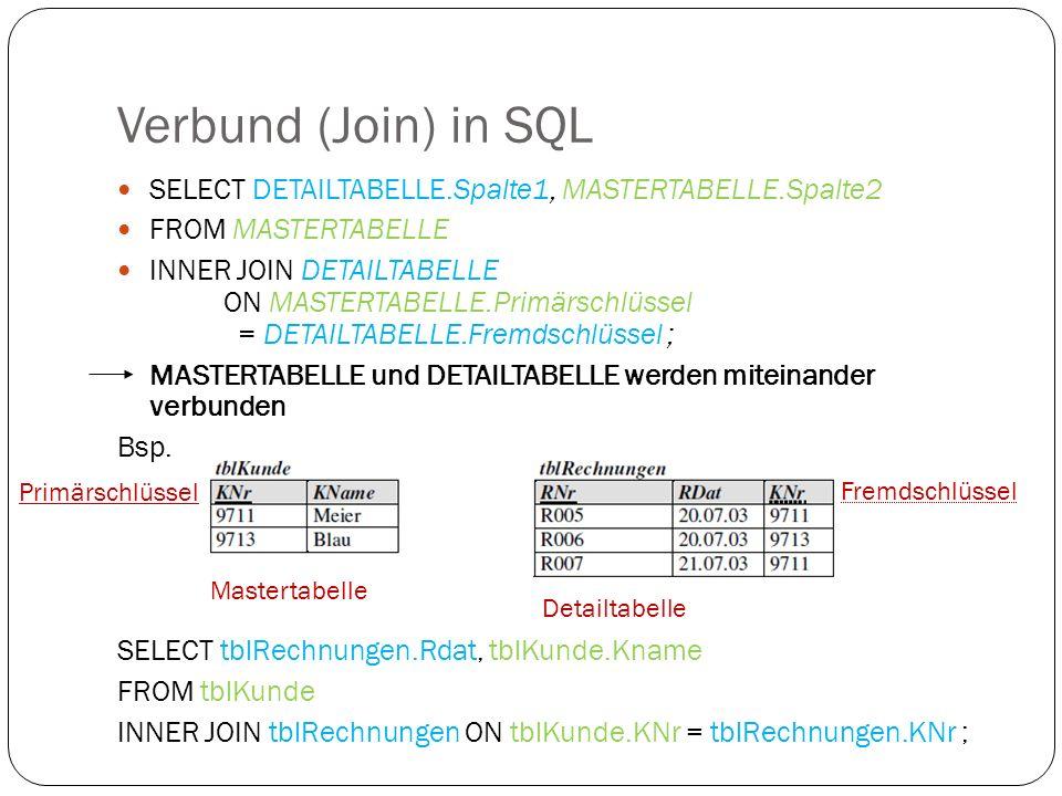 Verbund (Join) in SQL SELECT DETAILTABELLE.Spalte1, MASTERTABELLE.Spalte2. FROM MASTERTABELLE.