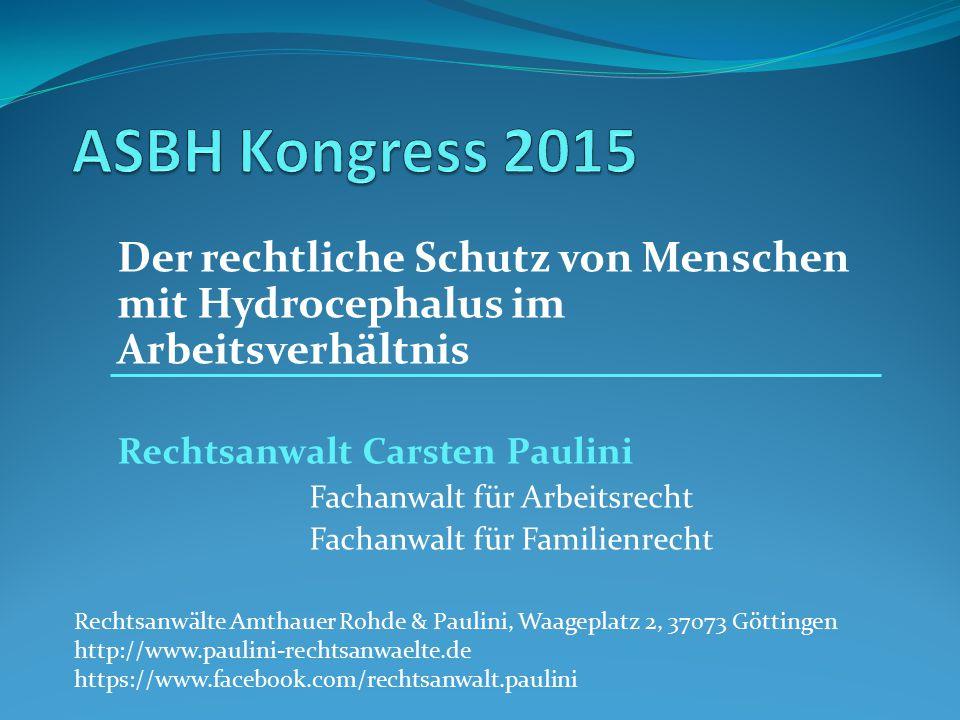 ASBH Kongress 2015 Der rechtliche Schutz von Menschen mit Hydrocephalus im Arbeitsverhältnis. Rechtsanwalt Carsten Paulini.