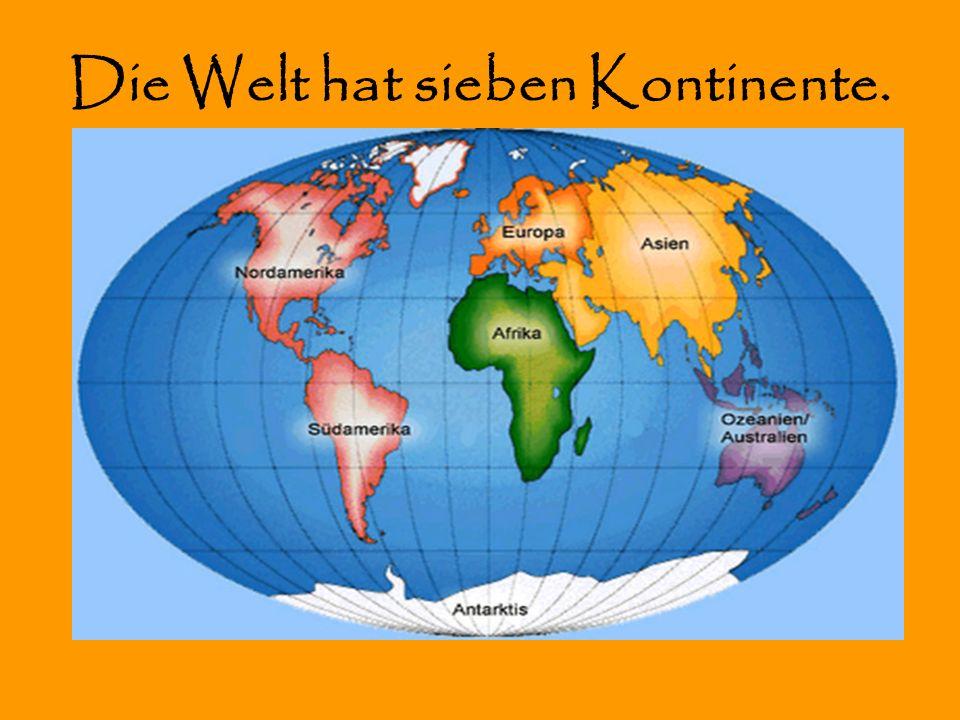 Die Welt hat sieben Kontinente.