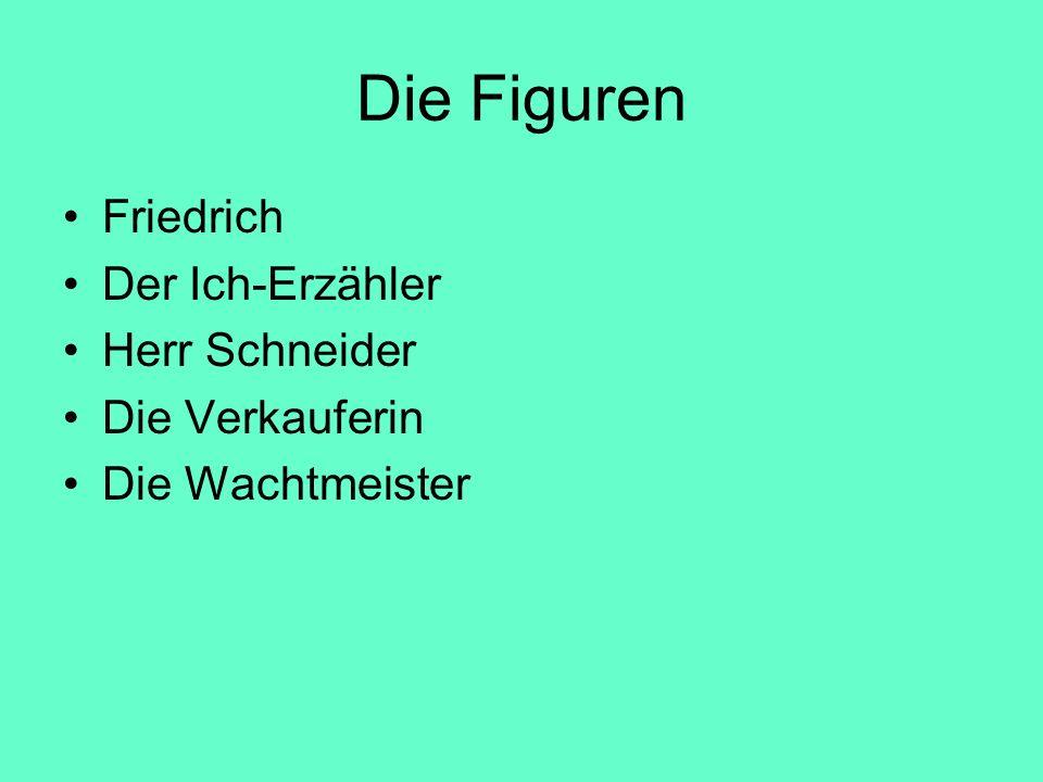 Die Figuren Friedrich Der Ich-Erzähler Herr Schneider Die Verkauferin